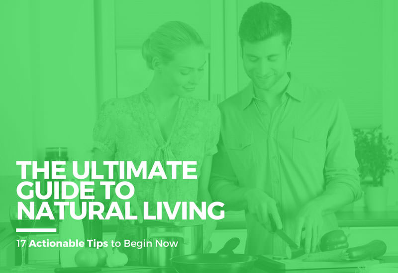The Ultimate Guide to Natural Living: 17 Actionable Tips to Begin Now