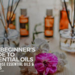 Beginners Guide to Essential Oils: How to Use Essential Oils & Benefits [Easy Way]