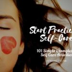 Self Care Ideas: 101 Examples of Self Care Activities