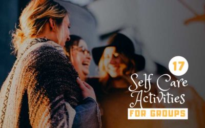 17 Fun and Totally Doable Self Care Activities for Groups