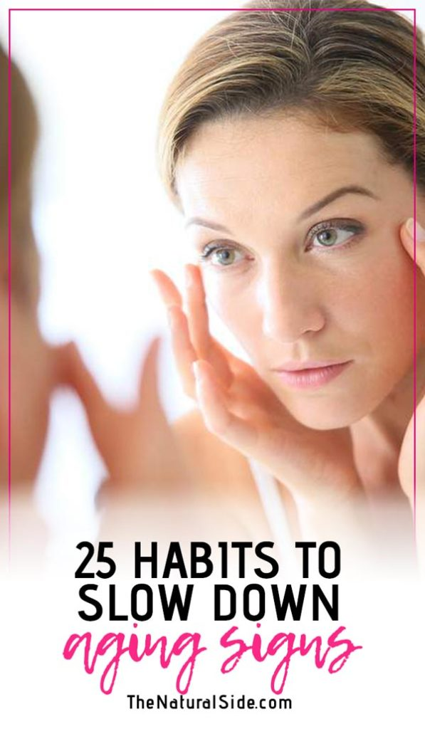 Do you want to get rid of early Aging Signs? Stop Making These 25 Habits to Slow Down Aging Signs. via thenaturalside.com #healthyhabits #young #goodhabits #aging