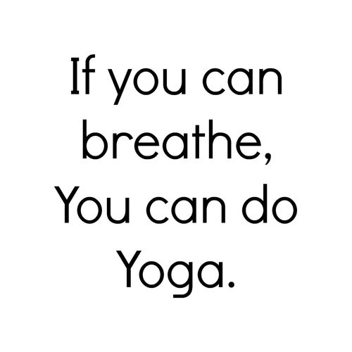 If you can breathe, you can do yoga.